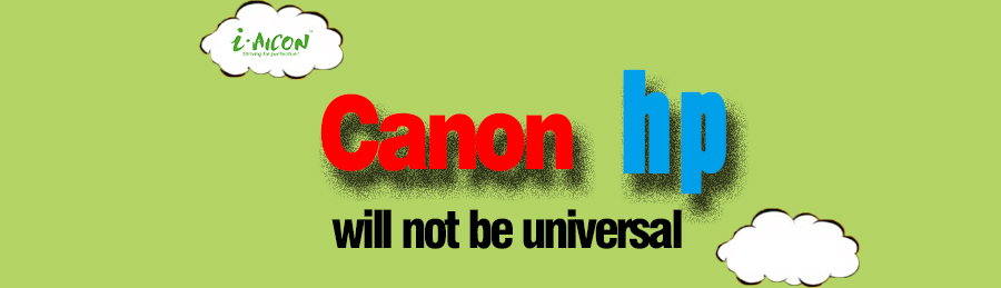 Canon/HP will not be universal